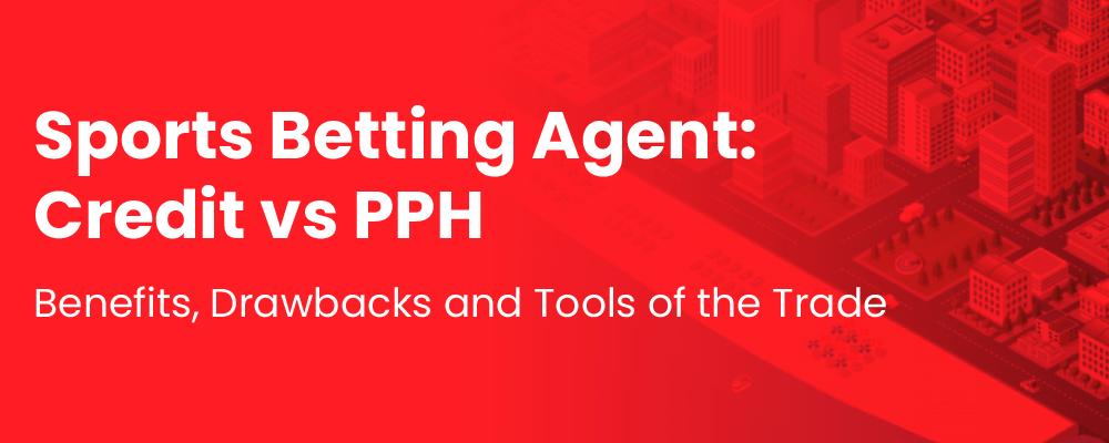 Sports Betting Agent Credit vs PPH